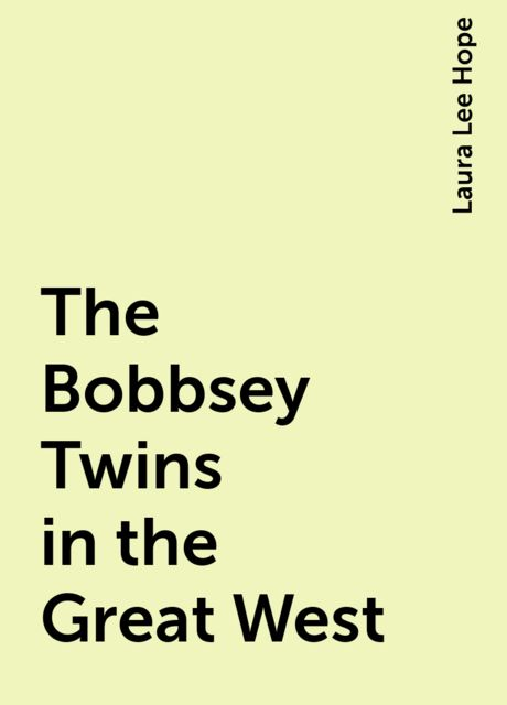 The Bobbsey Twins in the Great West, Laura Lee Hope