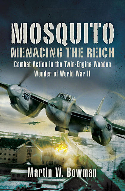 Mosquito: Menacing the Reich, Martin Bowman