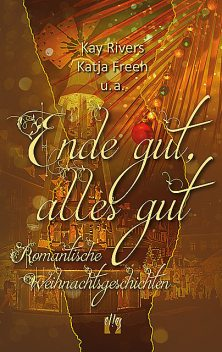 Ende gut, alles gut, Kay Rivers, u.a., Katja Freeh