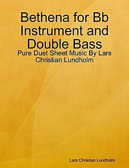Bethena for Bb Instrument and Double Bass – Pure Duet Sheet Music By Lars Christian Lundholm, Lars Christian Lundholm
