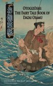 Otogizoshi: The Fairy Tale Book of Dazai Osamu (Translated), Osamu Dazai, Ralph F.McCarthy