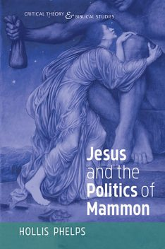 Jesus and the Politics of Mammon, Hollis Phelps