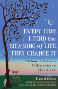Every Time I Find the Meaning of Life, They Change It, Daniel Klein