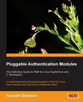 Pluggable Authentication Modules: The Definitive Guide to PAM for Linux SysAdmins and C Developers, Kenneth Geisshirt