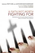 A Faith Not Worth Fighting For, Shane Claiborne, Stanley Hauerwas, Tripp York, Multiple Contributors, Justin Bronson Barringer