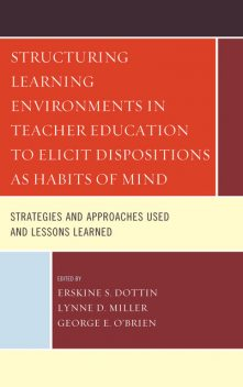 Structuring Learning Environments in Teacher Education to Elicit Dispositions as Habits of Mind, George O'Brien, Erskine S. Dottin, Lynne D. Miller