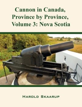 Cannon in Canada, Province by Province, Volume 3, Harold Skaarup