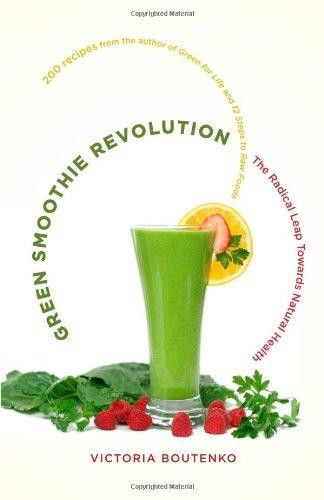 Green Smoothie Revolution: The Radical Leap Towards Natural Health, Victoria Boutenko