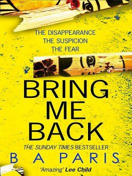 Bring Me Back: The addictive new page turner from the bestselling author of Behind Closed Doors, B.A. Paris