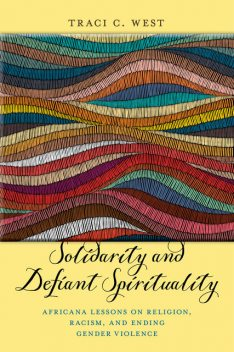 Solidarity and Defiant Spirituality, Traci C.West