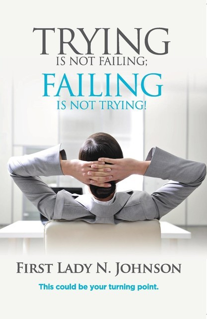 Trying is Not Failing Failing is Not Trying, First Lady N. L Johnson