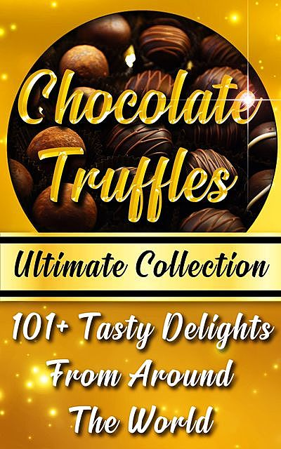 Chocolate Truffles Recipe Book – Ultimate Collection, Vicky Andrews