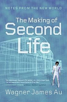 The Making of Second Life, Wagner James Au