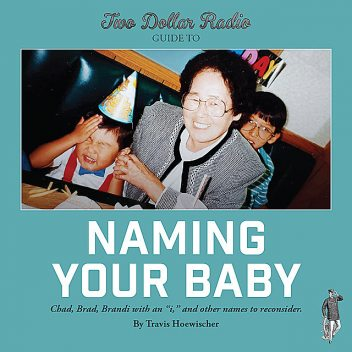 Two Dollar Radio Guide to Naming Your Baby, Travis Hoewischer