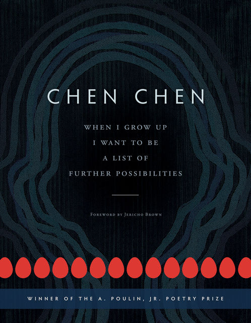 When I Grow Up I Want to Be a List of Further Possibilities, Chen Chen