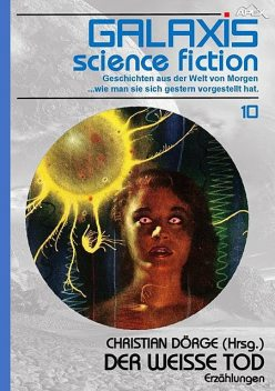GALAXIS SCIENCE FICTION, Band 10: DER WEISSE TOD, H.P. Lovecraft, Christian Dörge, Luigi de Pascalis, Michael Moorcock