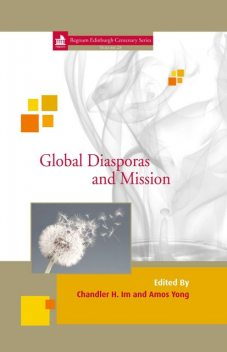 Global Diasporas and Mission, Amos Yong, Chandler H. Im