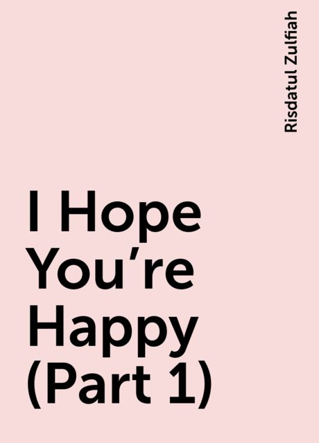 I Hope You're Happy (Part 1), Risdatul Zulfiah