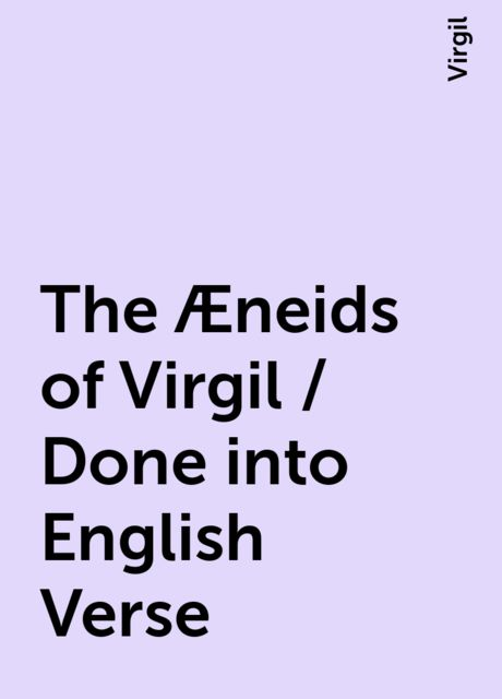 The Æneids of Virgil / Done into English Verse, Virgil