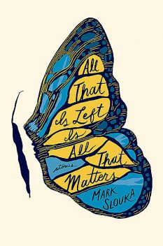 All That Is Left Is All That Matters: Stories, Mark Slouka