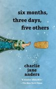Six Months, Three Days, Five Others, Charlie Jane Anders