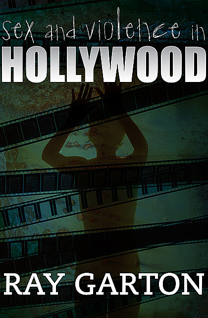 Sex and Violence in Hollywood, Ray Garton