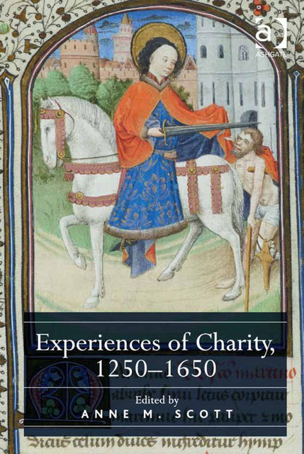 Experiences of Charity, 1250–1650, Anne M.Scott