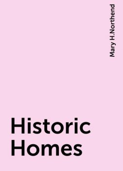 Historic Homes, Mary H.Northend