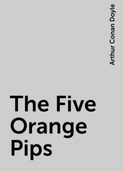 The Five Orange Pips, Arthur Conan Doyle