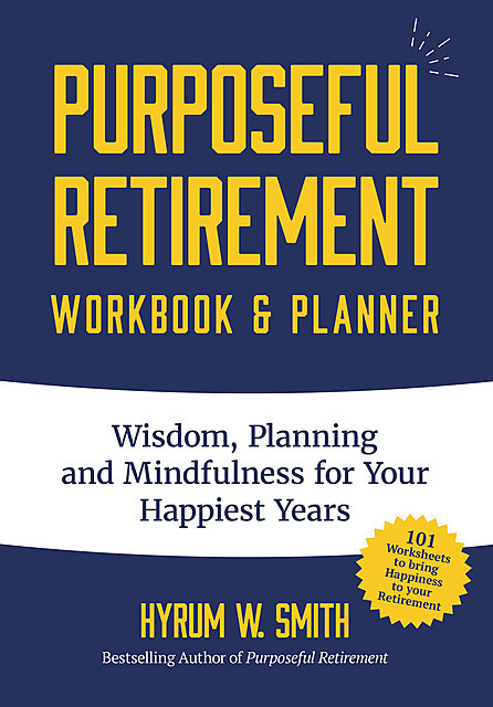 Purposeful Retirement Workbook & Planner, Hyrum W. Smith