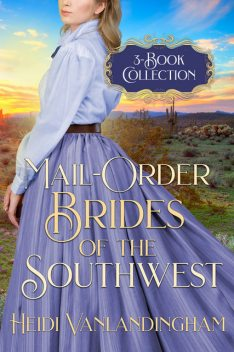 Mail-Order Brides of the Southwest: 3-Book Collection, Heidi Vanlandingham