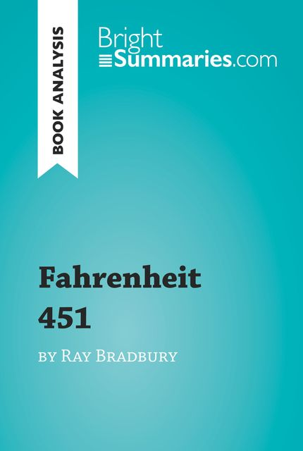 Book Analysis: Fahrenheit 451 by Ray Bradbury, Bright Summaries