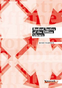 Radical Tactics of the Offline Library, Henry Warwick