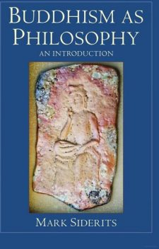 Buddhism as Philosophy: An Introduction, Mark Siderits