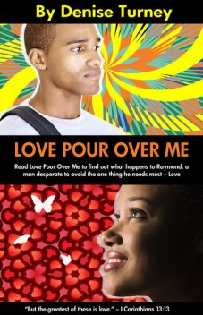 Love Pour Over Me, Denise Turney
