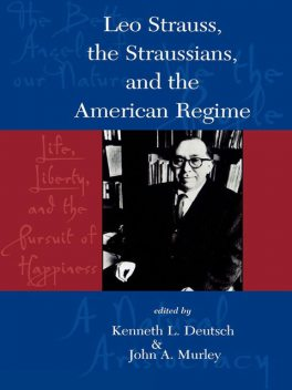 Leo Strauss, The Straussians, and the Study of the American Regime, Kenneth L.Deutsch, John A. Murley