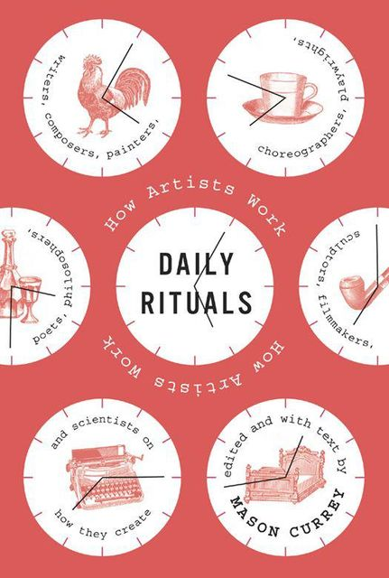 Daily Rituals How Artists Work, Mason Currey