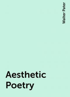 Aesthetic Poetry, Walter Pater