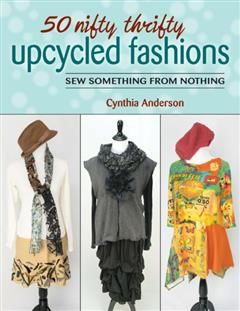 50 Nifty Thrifty Upcycled Fashions, Cynthia Anderson