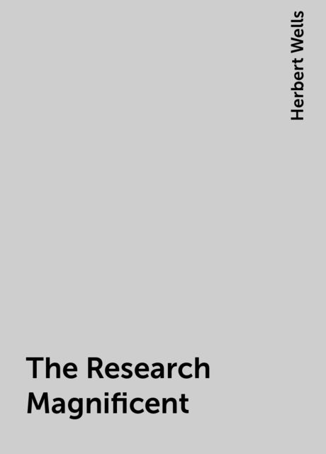 The Research Magnificent, Herbert Wells