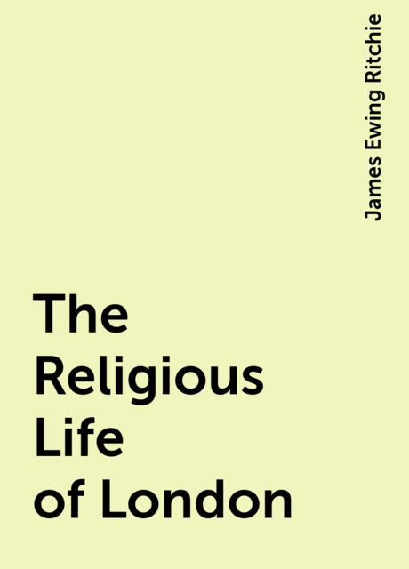 The Religious Life of London, James Ewing Ritchie