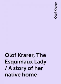Olof Krarer, The Esquimaux Lady / A story of her native home, Olof Krarer