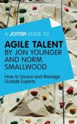 A Joosr Guide to… Agile Talent by Jon Younger and Norm Smallwood, Joosr