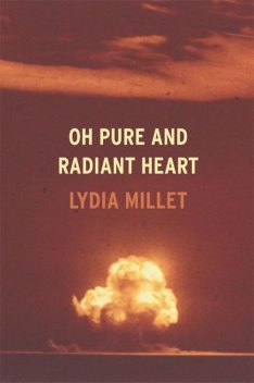 Oh Pure and Radiant Heart, Lydia Millet