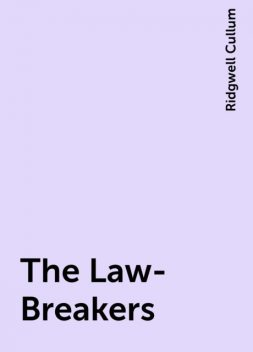 The Law-Breakers, Ridgwell Cullum