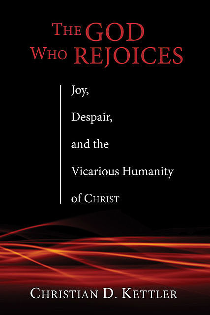 The God Who Rejoices, Christian D. Kettler