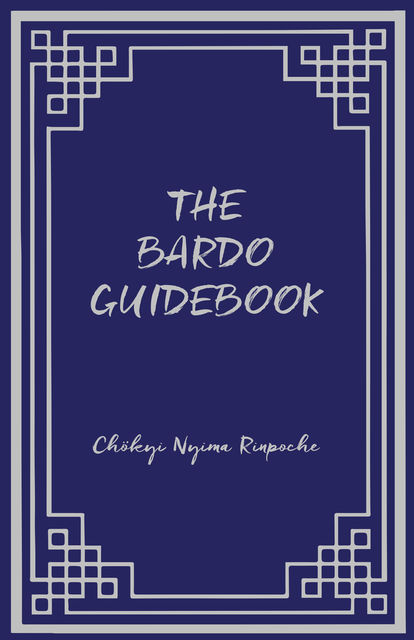 Bardo Guidebook, Chökyi Nyima Rinpoche, Edited by Marcia Schmidt, Foreword by Tulku Urgyen Rinpoche, Translated by Erik Pema Kunsang