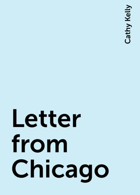 Letter from Chicago, Cathy Kelly