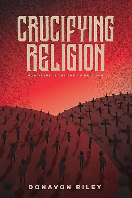 Crucifying Religion, Donavon Riley