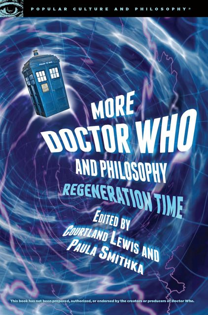 More Doctor Who and Philosophy, Paula Smithka, Edited by Courtland Lewis